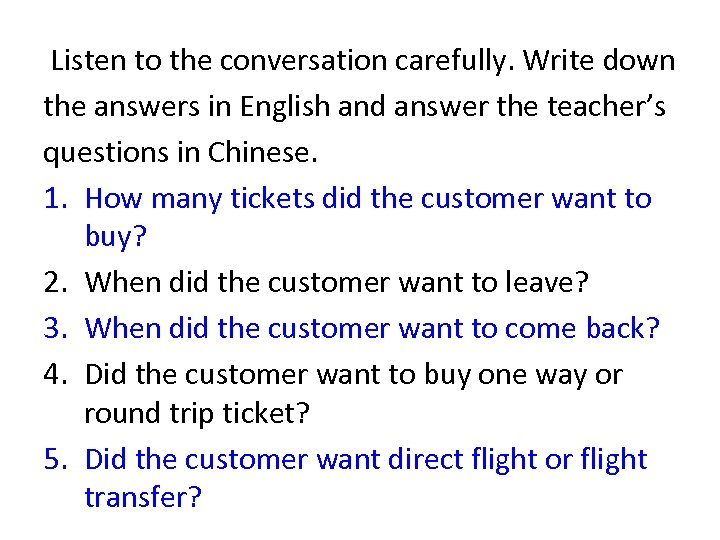 Listen to the conversation carefully. Write down the answers in English and answer the
