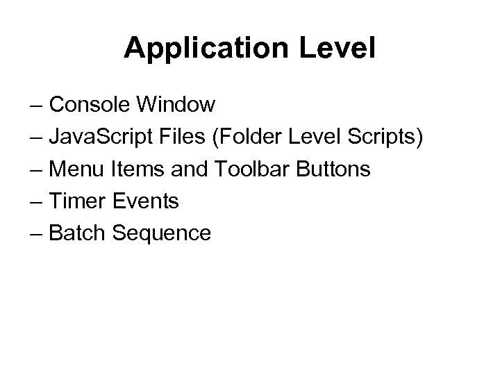 Application Level – Console Window – Java. Script Files (Folder Level Scripts) – Menu