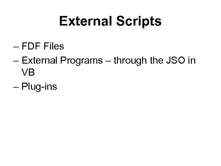 External Scripts – FDF Files – External Programs – through the JSO in VB