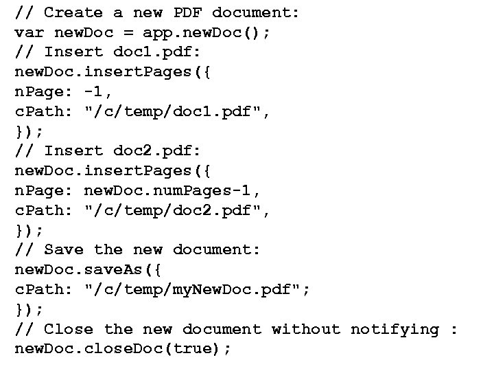 // Create a new PDF document: var new. Doc = app. new. Doc(); //