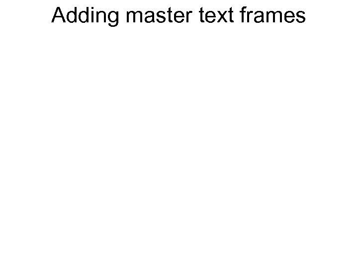 Adding master text frames