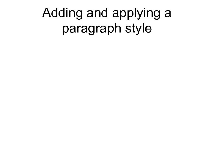 Adding and applying a paragraph style