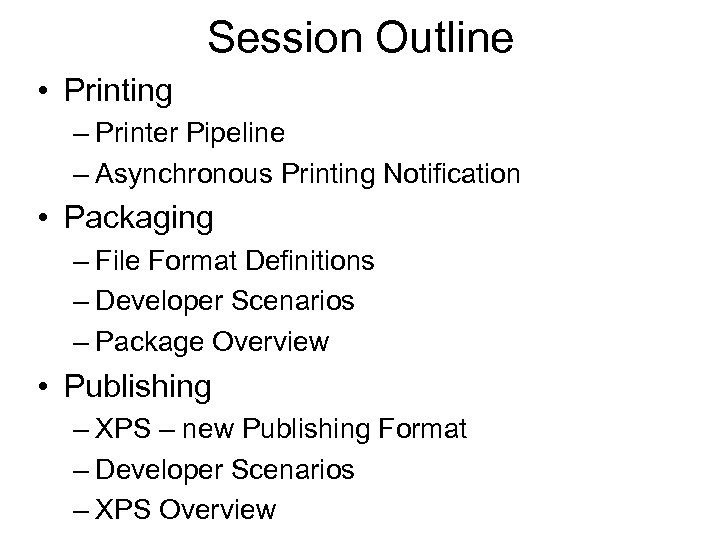 Session Outline • Printing – Printer Pipeline – Asynchronous Printing Notification • Packaging –