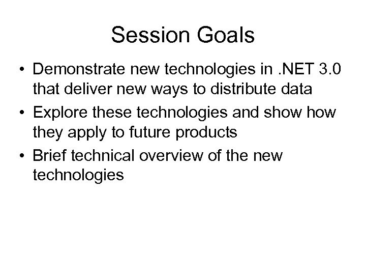 Session Goals • Demonstrate new technologies in. NET 3. 0 that deliver new ways