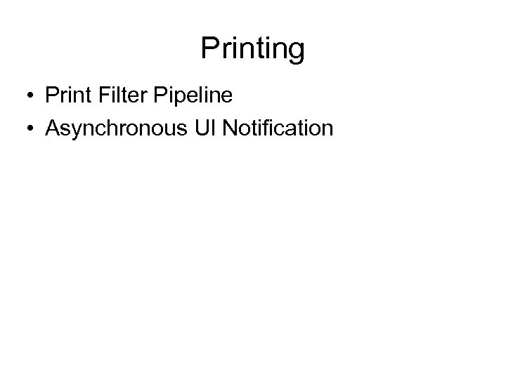 Printing • Print Filter Pipeline • Asynchronous UI Notification