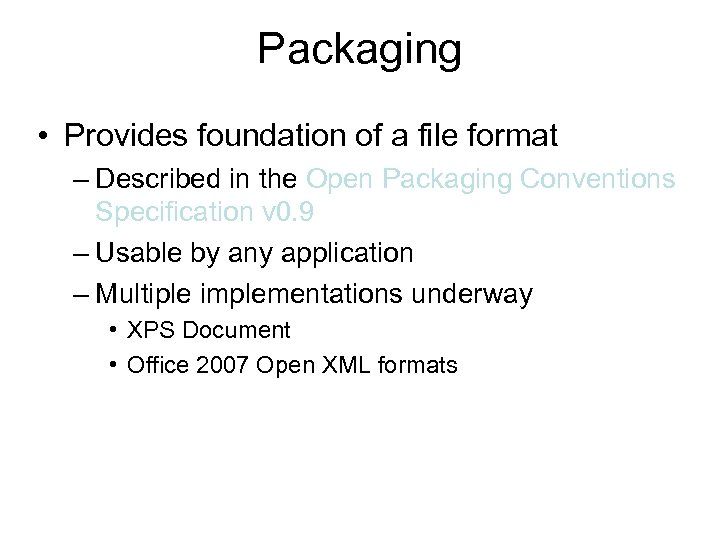 Packaging • Provides foundation of a file format – Described in the Open Packaging