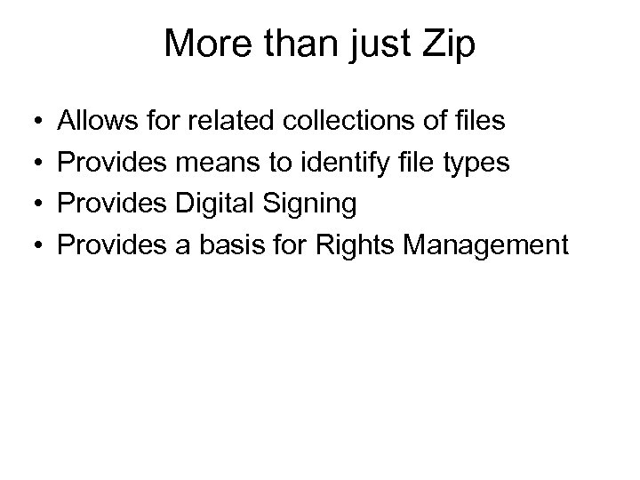 More than just Zip • • Allows for related collections of files Provides means