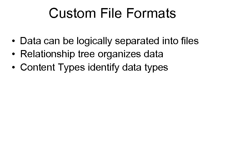Custom File Formats • Data can be logically separated into files • Relationship tree