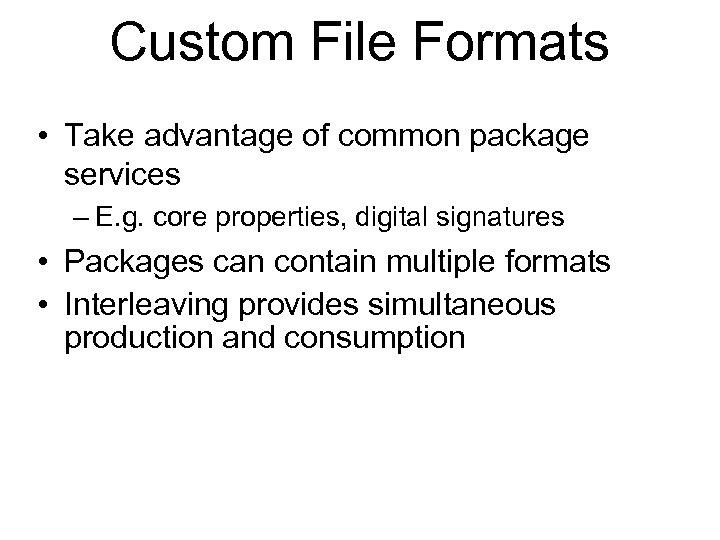 Custom File Formats • Take advantage of common package services – E. g. core