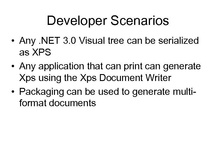 Developer Scenarios • Any. NET 3. 0 Visual tree can be serialized as XPS