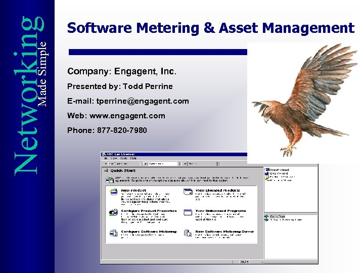 Made Simple Networking Software Metering & Asset Management Company: Engagent, Inc. Presented by: Todd