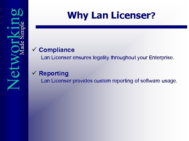 Made Simple Networking Why Lan Licenser? ü Compliance Lan Licenser ensures legality throughout your