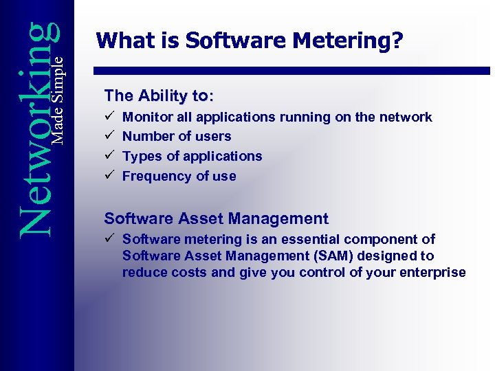 Made Simple Networking What is Software Metering? The Ability to: ü ü Monitor all