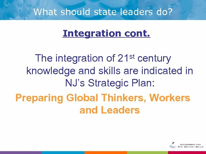 What should state leaders do? Integration cont. The integration of 21 st century knowledge