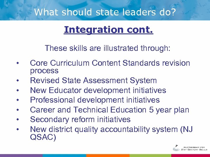 What should state leaders do? Integration cont. These skills are illustrated through: • •