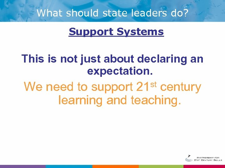 What should state leaders do? Support Systems This is not just about declaring an