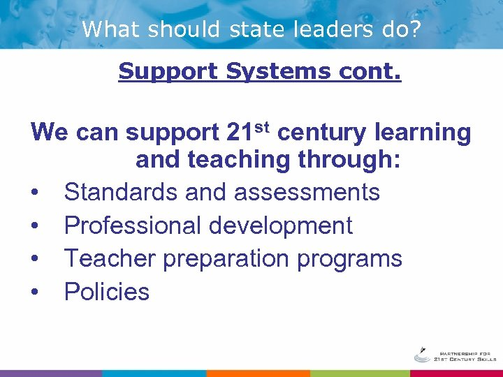 What should state leaders do? Support Systems cont. We can support 21 st century