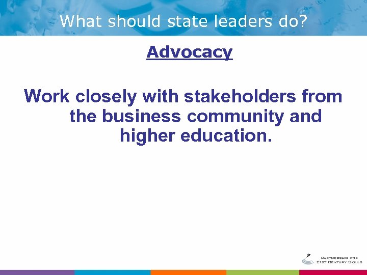 What should state leaders do? Advocacy Work closely with stakeholders from the business community