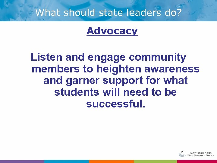 What should state leaders do? Advocacy Listen and engage community members to heighten awareness