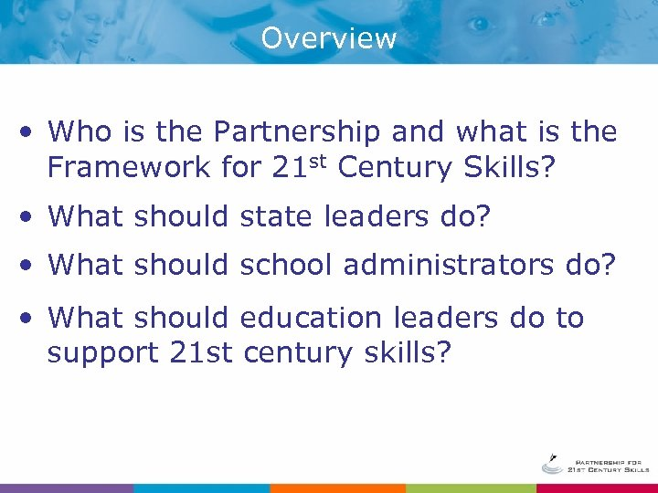 Overview • Who is the Partnership and what is the Framework for 21 st