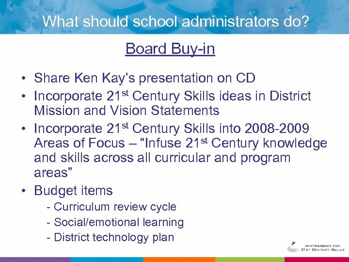 What should school administrators do? Board Buy-in • Share Ken Kay's presentation on CD