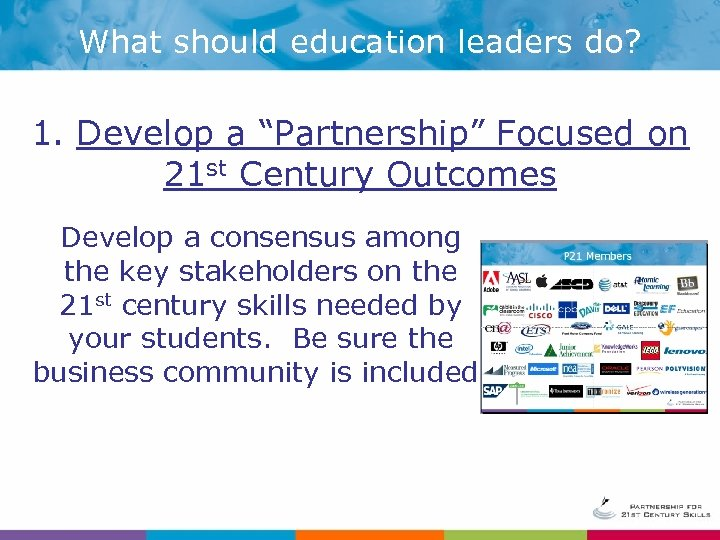 """What should education leaders do? 1. Develop a """"Partnership"""" Focused on 21 st Century"""