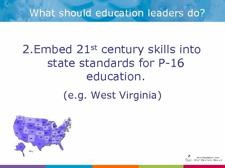 What should education leaders do? 2. Embed 21 st century skills into state standards