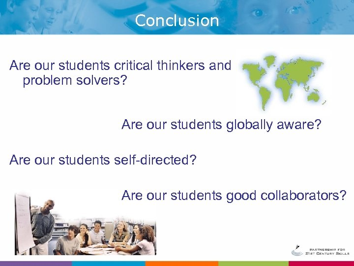Conclusion Are our students critical thinkers and problem solvers? Are our students globally aware?