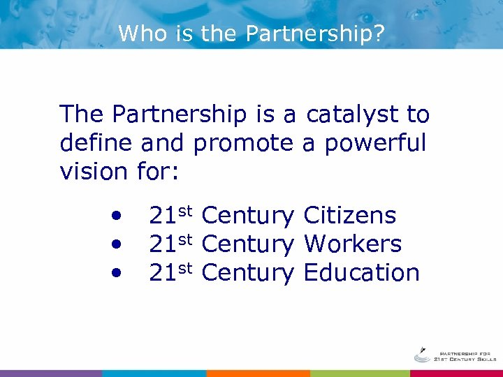 Who is the Partnership? The Partnership is a catalyst to define and promote a