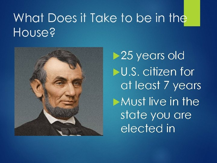 What Does it Take to be in the House? 25 years old U. S.
