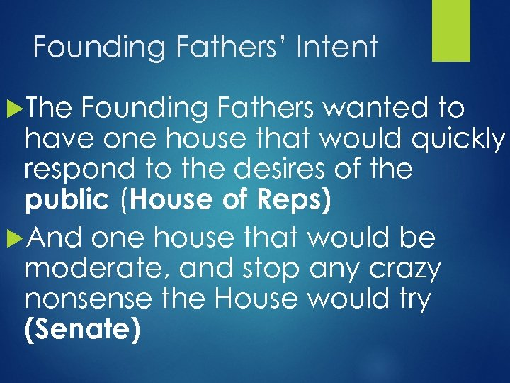 Founding Fathers' Intent The Founding Fathers wanted to have one house that would quickly