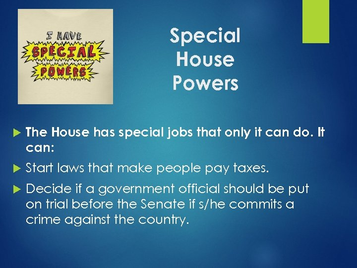 Special House Powers The House has special jobs that only it can do. It