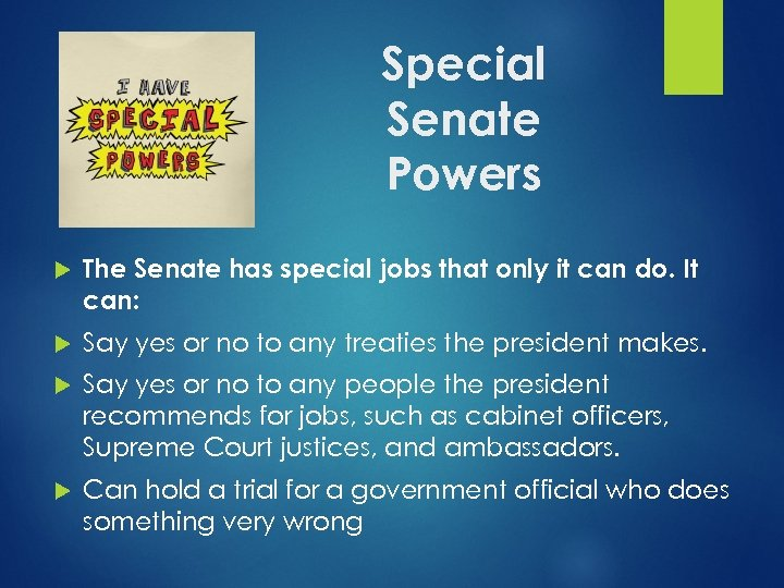 Special Senate Powers The Senate has special jobs that only it can do. It
