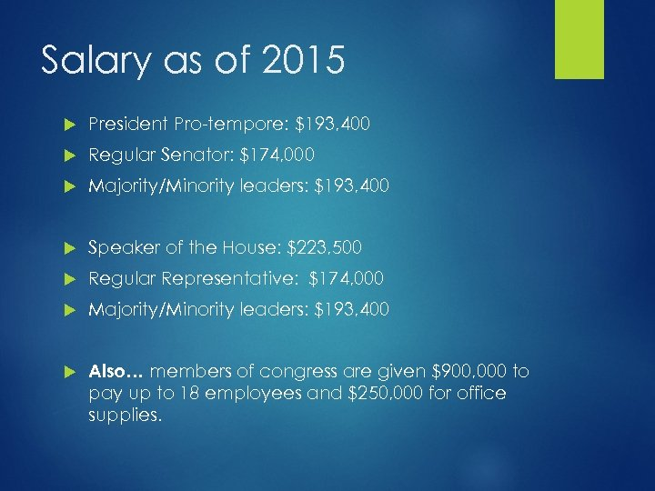 Salary as of 2015 President Pro-tempore: $193, 400 Regular Senator: $174, 000 Majority/Minority leaders: