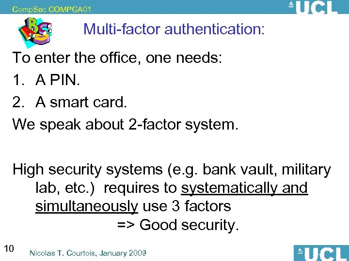 Comp. Sec COMPGA 01 Multi-factor authentication: To enter the office, one needs: 1. A