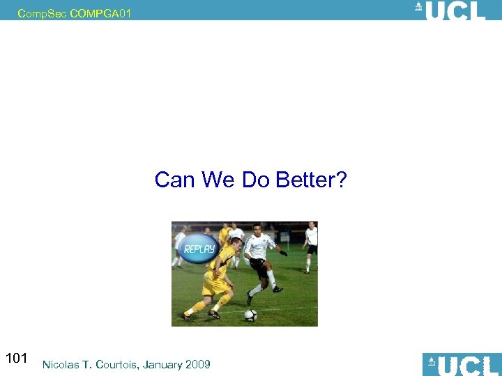 Comp. Sec COMPGA 01 Can We Do Better? 101 Nicolas T. Courtois, January 2009