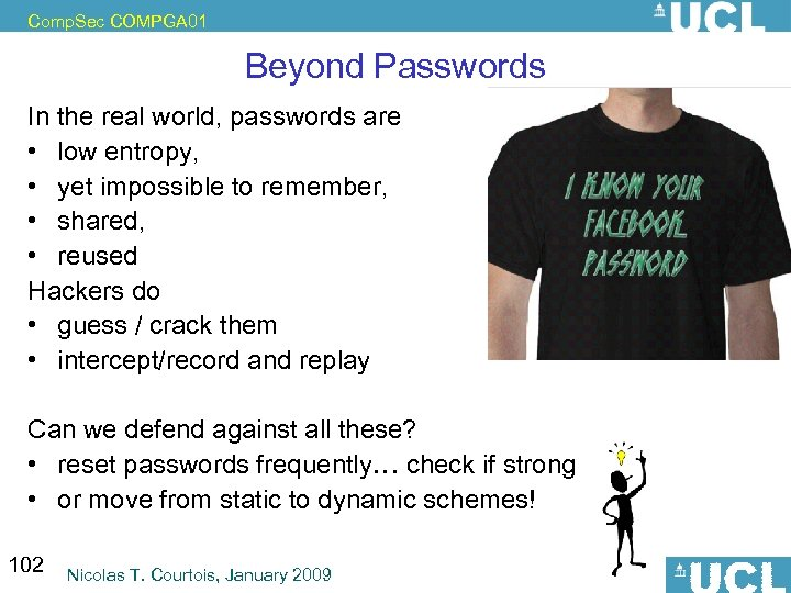 Comp. Sec COMPGA 01 Beyond Passwords In the real world, passwords are • low