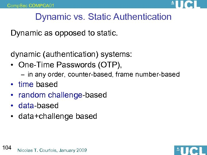Comp. Sec COMPGA 01 Dynamic vs. Static Authentication Dynamic as opposed to static. dynamic