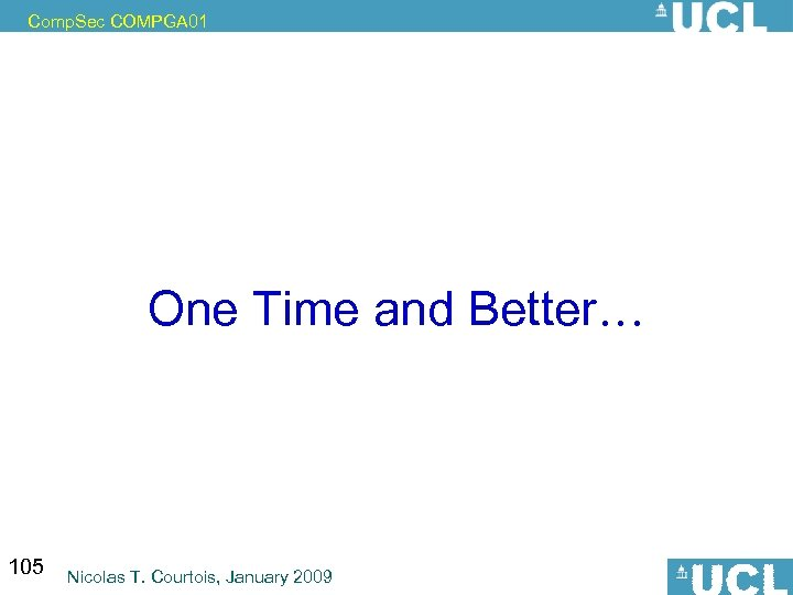 Comp. Sec COMPGA 01 One Time and Better… 105 Nicolas T. Courtois, January 2009