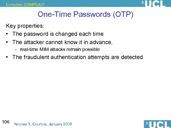 Comp. Sec COMPGA 01 One-Time Passwords (OTP) Key properties: • The password is changed