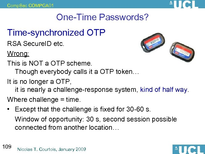 Comp. Sec COMPGA 01 One-Time Passwords? Time-synchronized OTP RSA Secure. ID etc. Wrong: This
