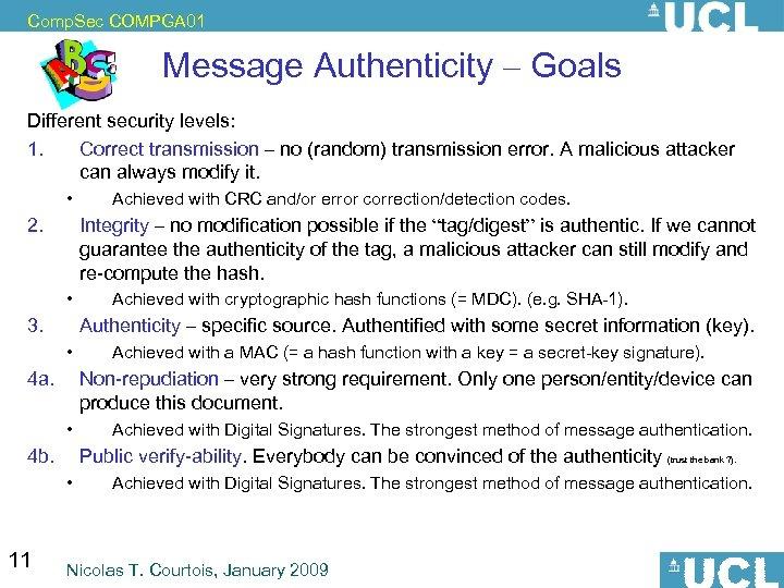 Comp. Sec COMPGA 01 Message Authenticity – Goals Different security levels: 1. Correct transmission