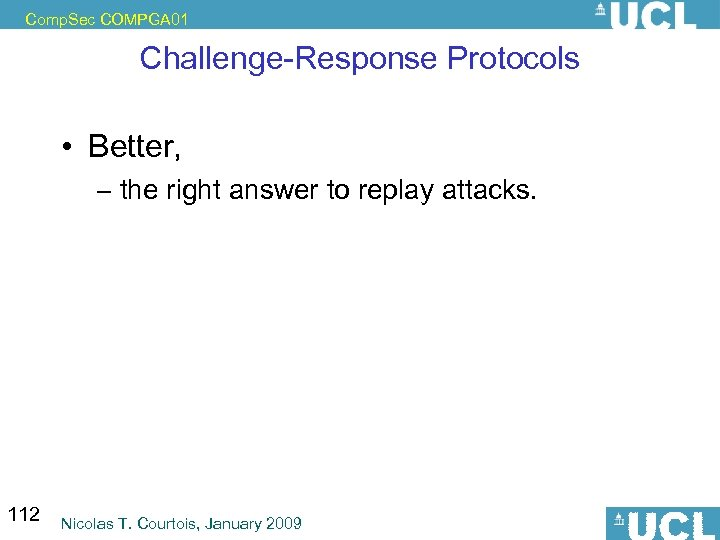 Comp. Sec COMPGA 01 Challenge-Response Protocols • Better, – the right answer to replay