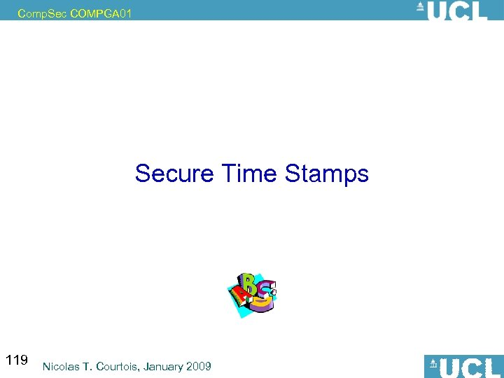 Comp. Sec COMPGA 01 Secure Time Stamps 119 Nicolas T. Courtois, January 2009