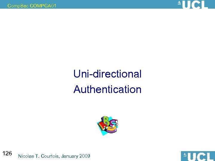 Comp. Sec COMPGA 01 Uni-directional Authentication 126 Nicolas T. Courtois, January 2009