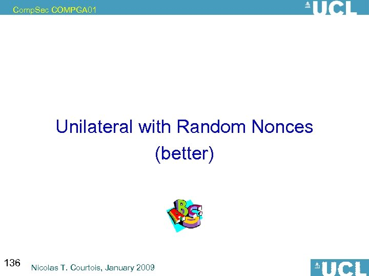 Comp. Sec COMPGA 01 Unilateral with Random Nonces (better) 136 Nicolas T. Courtois, January