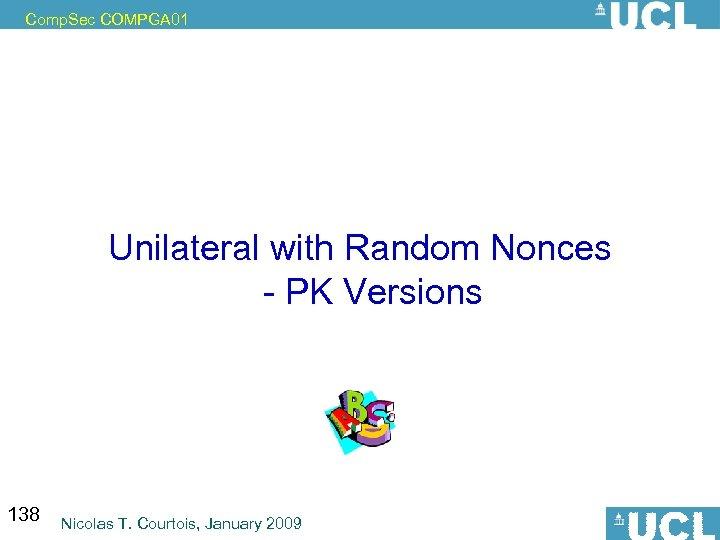 Comp. Sec COMPGA 01 Unilateral with Random Nonces - PK Versions 138 Nicolas T.