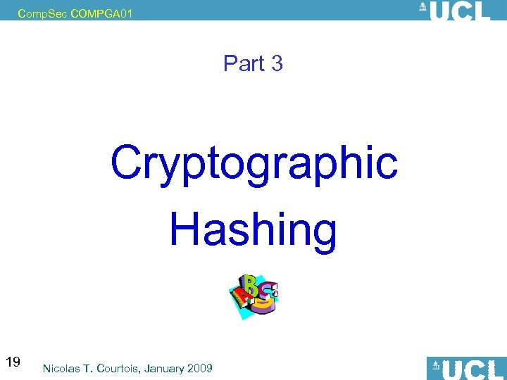 Comp. Sec COMPGA 01 Part 3 Cryptographic Hashing 19 Nicolas T. Courtois, January 2009