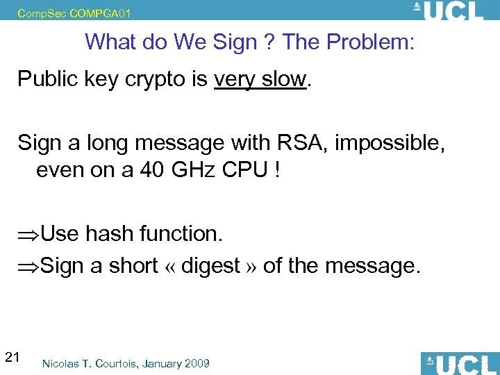Comp. Sec COMPGA 01 What do We Sign ? The Problem: Public key crypto