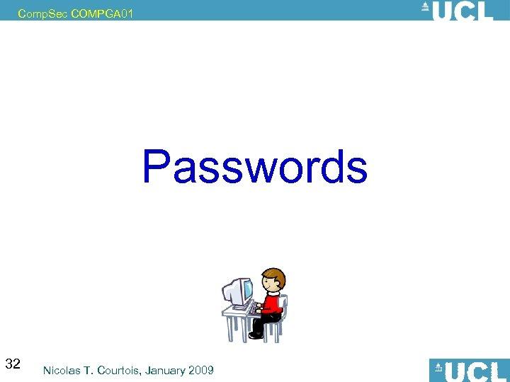 Comp. Sec COMPGA 01 Passwords 32 Nicolas T. Courtois, January 2009